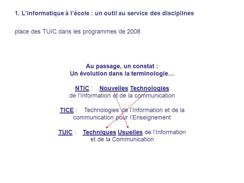 1. Linformatique à lécole : un outil au service des disciplines place des TUIC dans les programmes de 2008 Au passage, un constat : Un évolution dans