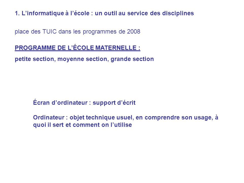 1. Linformatique à lécole : un outil au service des disciplines place des TUIC dans les programmes de 2008 PROGRAMME DE LÉCOLE MATERNELLE : petite sec