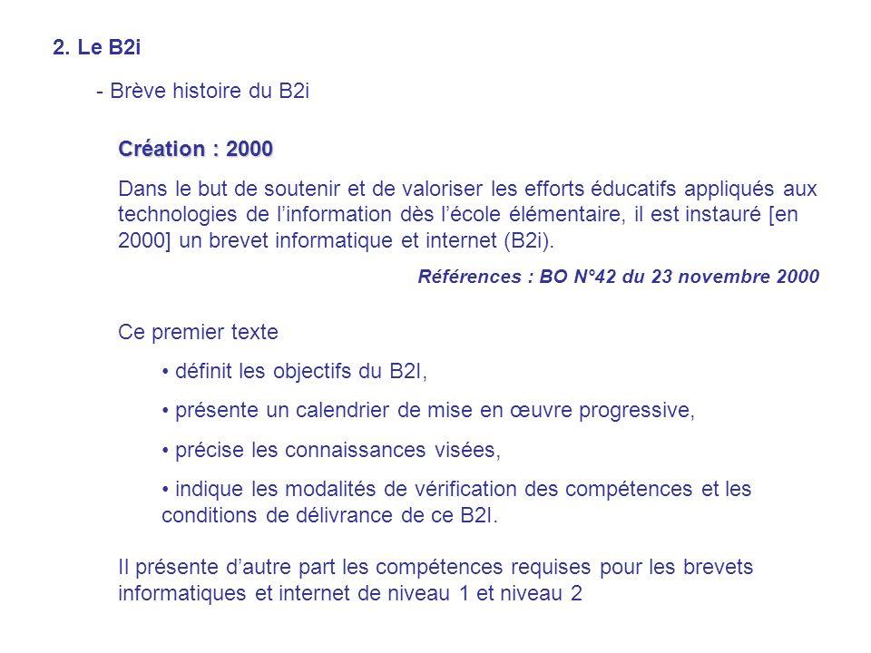 2. Le B2i - Brève histoire du B2i Création : 2000 Dans le but de soutenir et de valoriser les efforts éducatifs appliqués aux technologies de linforma
