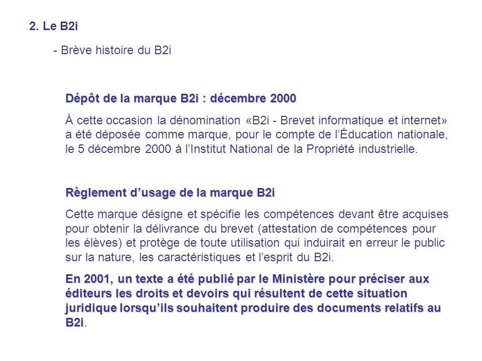 2. Le B2i - Brève histoire du B2i Dépôt de la marque B2i : décembre 2000 À cette occasion la dénomination «B2i - Brevet informatique et internet» a ét