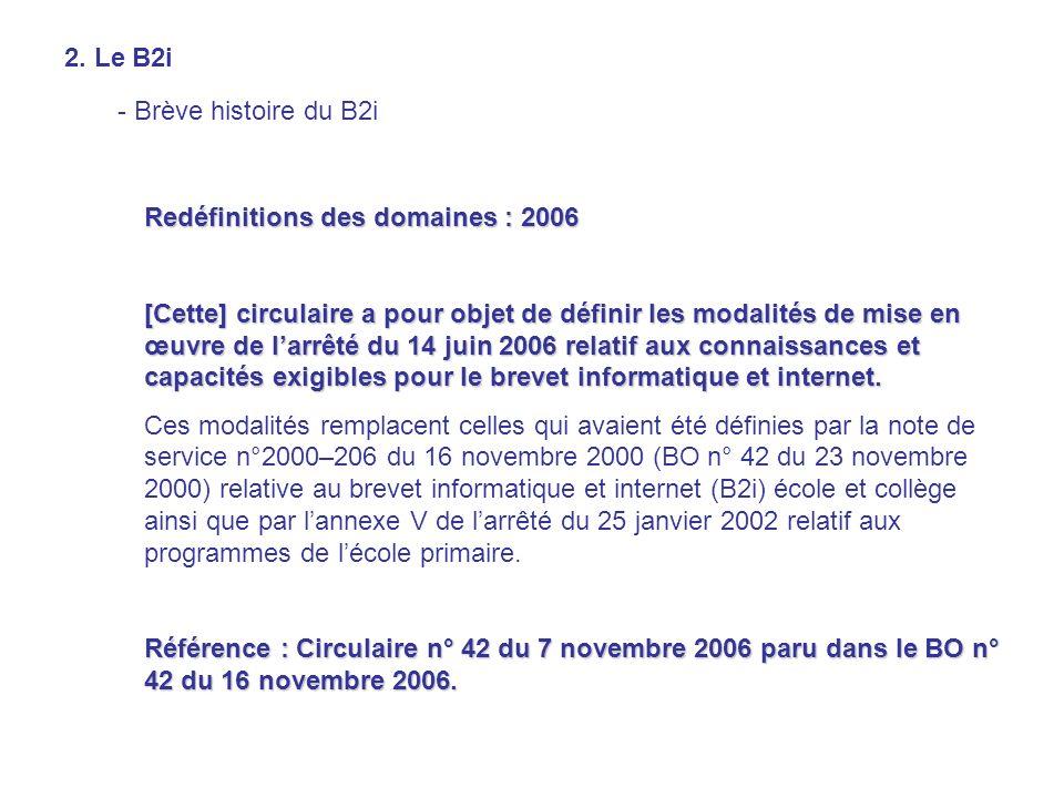 2. Le B2i - Brève histoire du B2i Redéfinitions des domaines : 2006 [Cette] circulaire a pour objet de définir les modalités de mise en œuvre de larrê