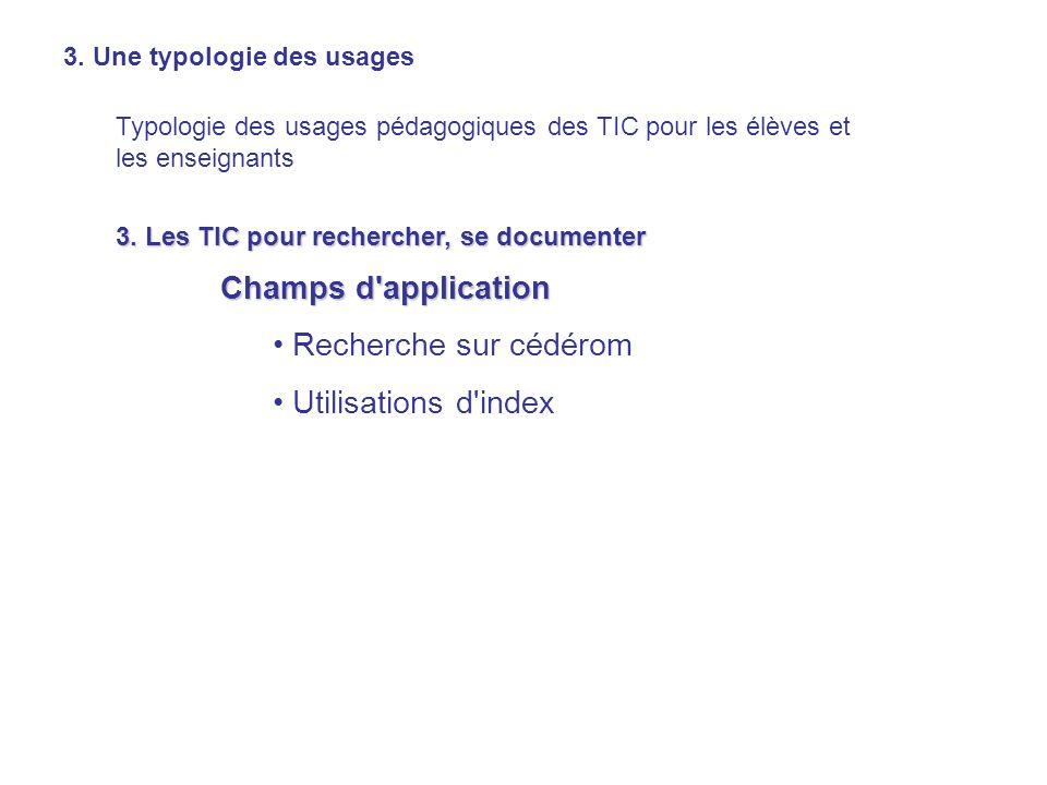 3. Une typologie des usages Typologie des usages pédagogiques des TIC pour les élèves et les enseignants 3. Les TIC pour rechercher, se documenter Cha