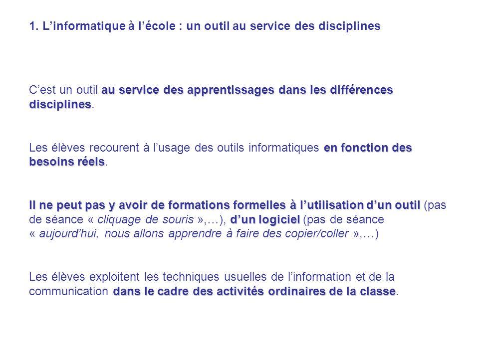 1. Linformatique à lécole : un outil au service des disciplines au service des apprentissages dans les différences disciplines Cest un outil au servic