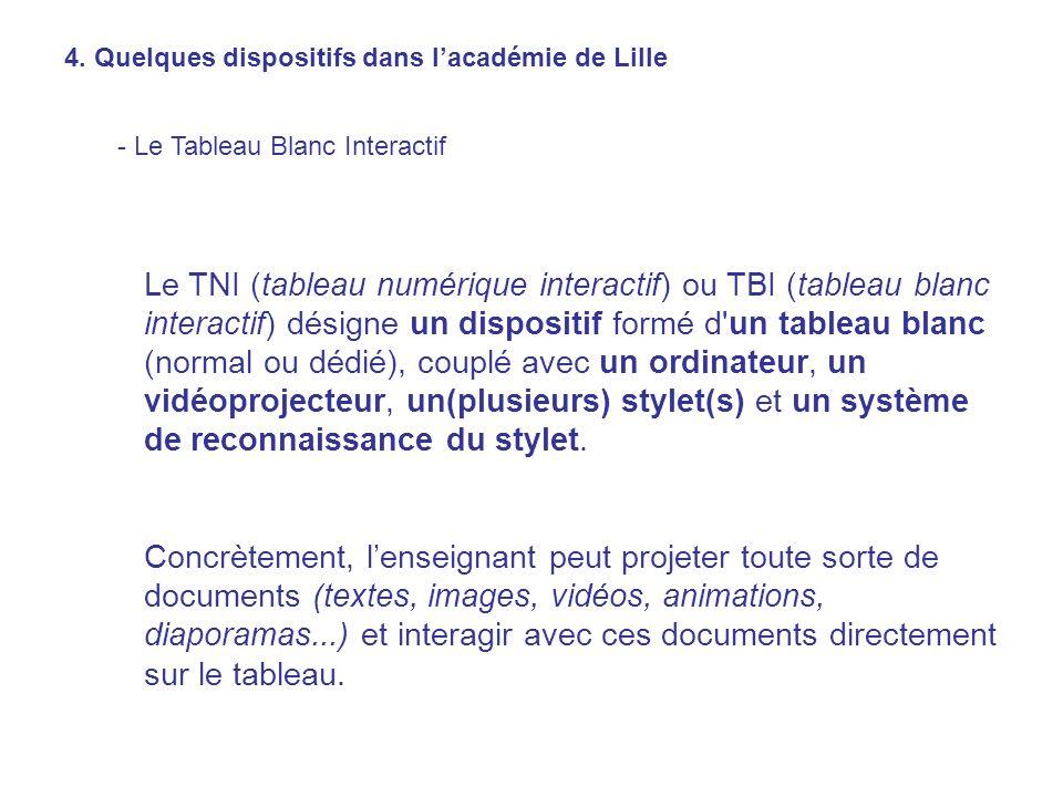 Le TNI (tableau numérique interactif) ou TBI (tableau blanc interactif) désigne un dispositif formé d'un tableau blanc (normal ou dédié), couplé avec