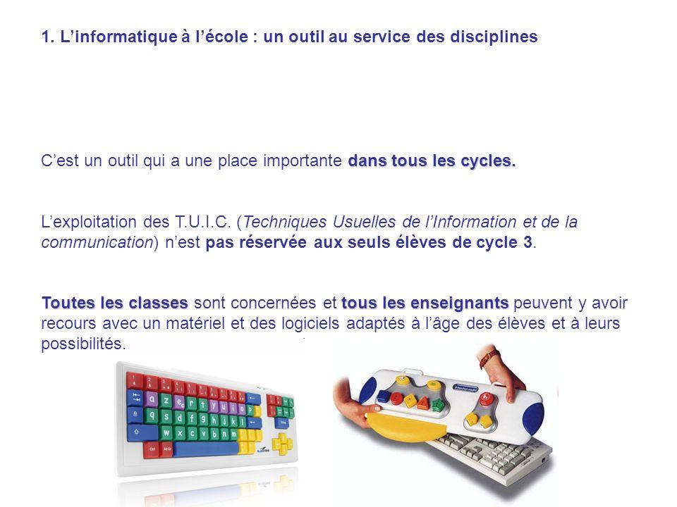 1. Linformatique à lécole : un outil au service des disciplines dans tous les cycles. Cest un outil qui a une place importante dans tous les cycles. L