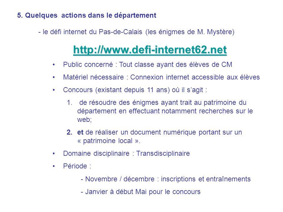 5. Quelques actions dans le département - le défi internet du Pas-de-Calais (les énigmes de M. Mystère) http://www.defi-internet62.net Public concerné