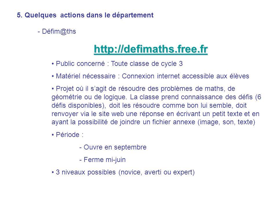 5. Quelques actions dans le département - Défim@ths http://defimaths.free.fr Public concerné : Toute classe de cycle 3 Matériel nécessaire : Connexion