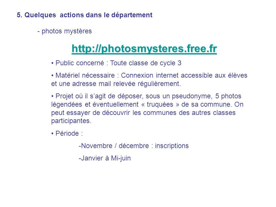 5. Quelques actions dans le département - photos mystères http://photosmysteres.free.fr Public concerné : Toute classe de cycle 3 Matériel nécessaire