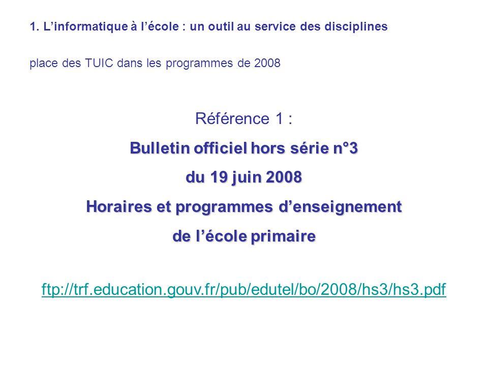 1. Linformatique à lécole : un outil au service des disciplines place des TUIC dans les programmes de 2008 Référence 1 : Bulletin officiel hors série