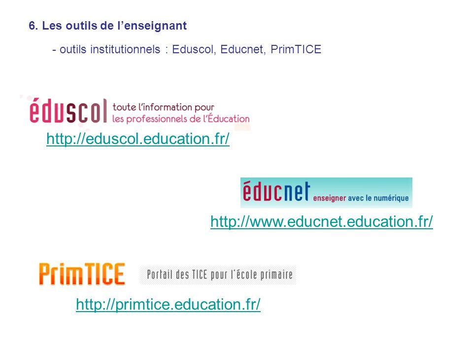 6. Les outils de lenseignant - outils institutionnels : Eduscol, Educnet, PrimTICE http://eduscol.education.fr/ http://www.educnet.education.fr/ http: