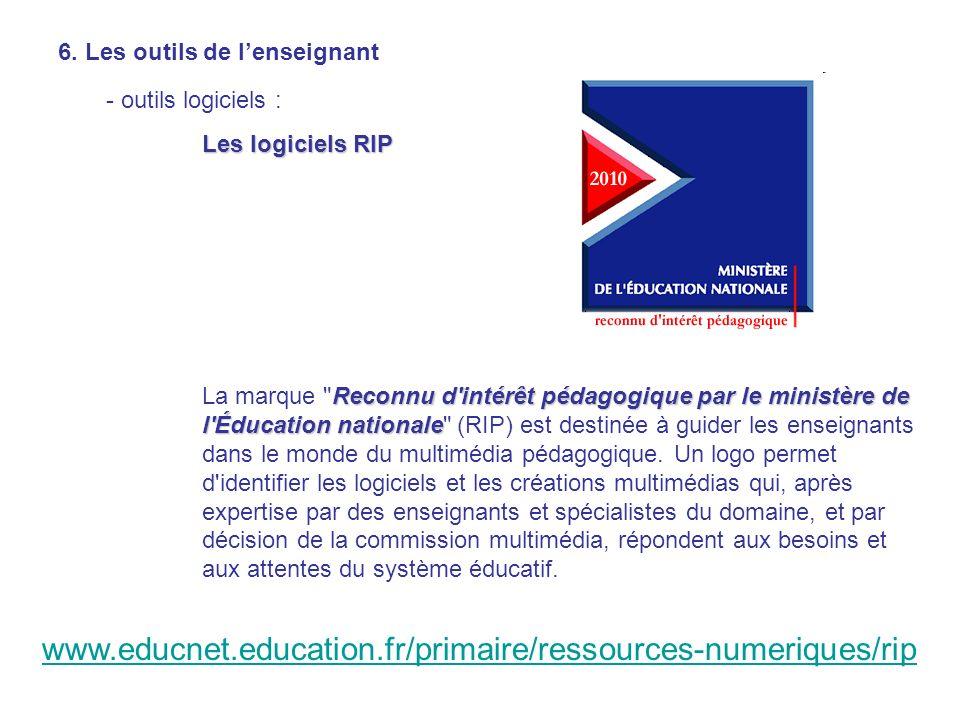 6. Les outils de lenseignant - outils logiciels : Les logiciels RIP www.educnet.education.fr/primaire/ressources-numeriques/rip Reconnu d'intérêt péda