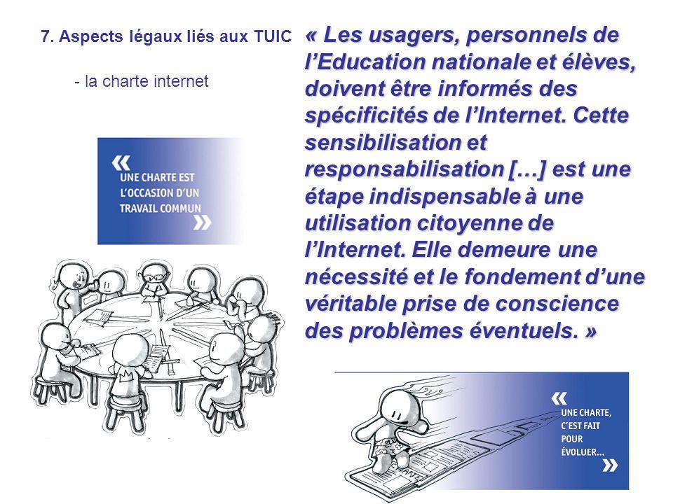 7. Aspects légaux liés aux TUIC - la charte internet « Les usagers, personnels de lEducation nationale et élèves, doivent être informés des spécificit