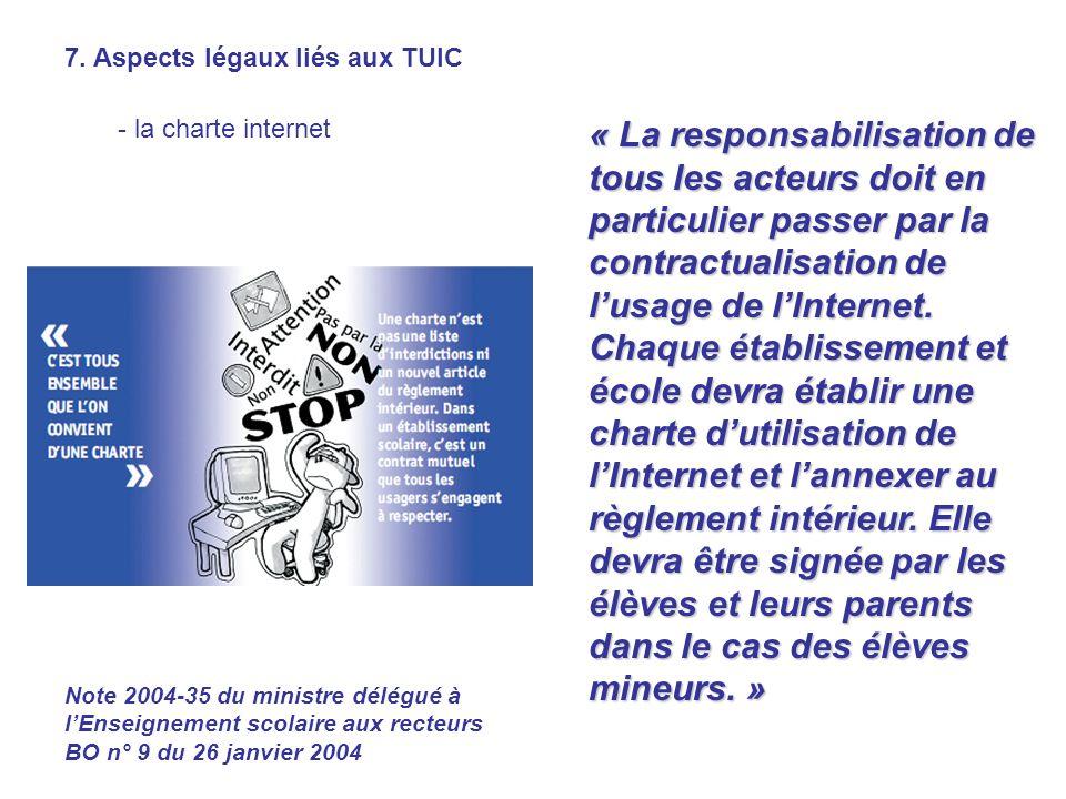 7. Aspects légaux liés aux TUIC - la charte internet « La responsabilisation de tous les acteurs doit en particulier passer par la contractualisation