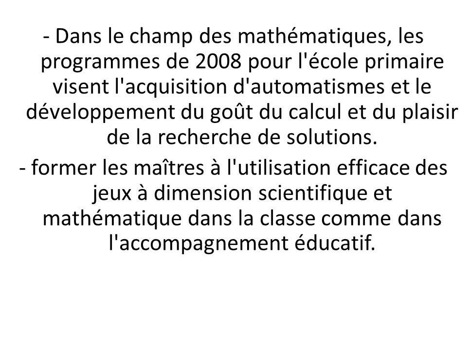- Dans le champ des mathématiques, les programmes de 2008 pour l'école primaire visent l'acquisition d'automatismes et le développement du goût du cal