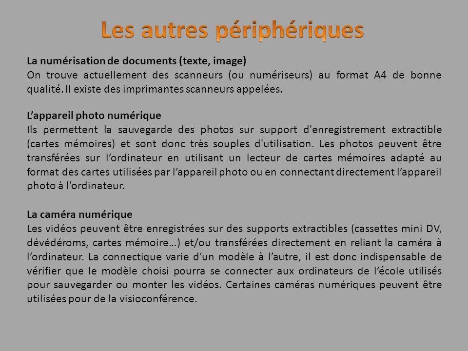 La numérisation de documents (texte, image) On trouve actuellement des scanneurs (ou numériseurs) au format A4 de bonne qualité. Il existe des imprima