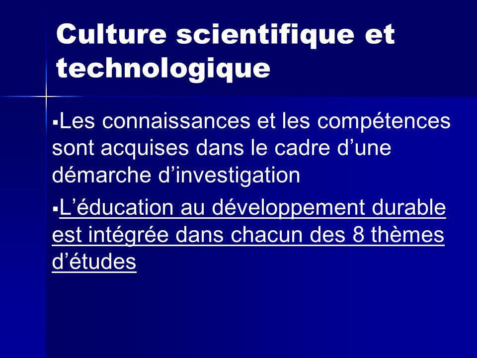 Culture scientifique et technologique Les connaissances et les compétences sont acquises dans le cadre dune démarche dinvestigation Léducation au développement durable est intégrée dans chacun des 8 thèmes détudes