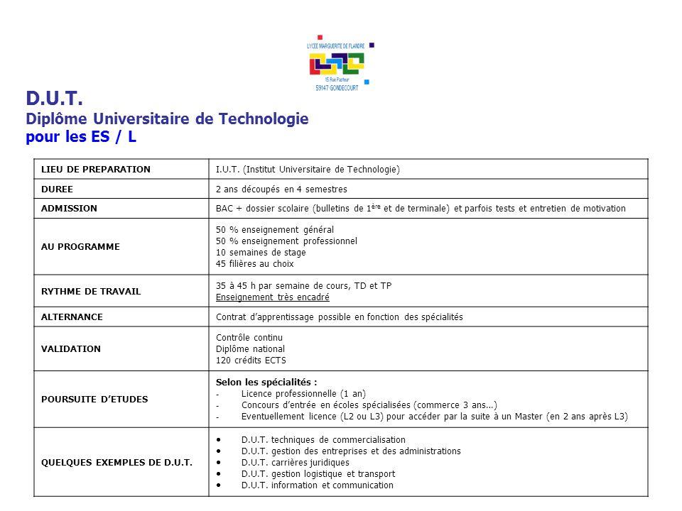 D.U.T. Diplôme Universitaire de Technologie pour les ES / L LIEU DE PREPARATIONI.U.T. (Institut Universitaire de Technologie) DUREE2 ans découpés en 4