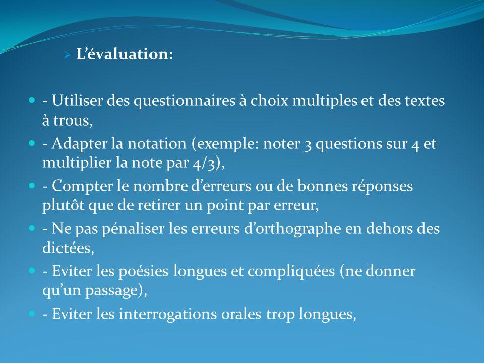 Lévaluation: - Utiliser des questionnaires à choix multiples et des textes à trous, - Adapter la notation (exemple: noter 3 questions sur 4 et multipl