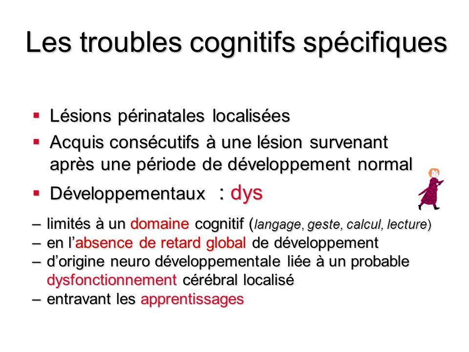 Les troubles cognitifs spécifiques Lésions périnatales localisées Lésions périnatales localisées Acquis consécutifs à une lésion survenant après une p