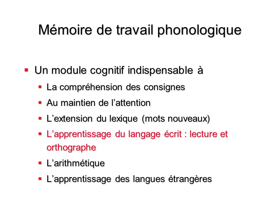 Mémoire de travail phonologique Un module cognitif indispensable à Un module cognitif indispensable à La compréhension des consignes La compréhension