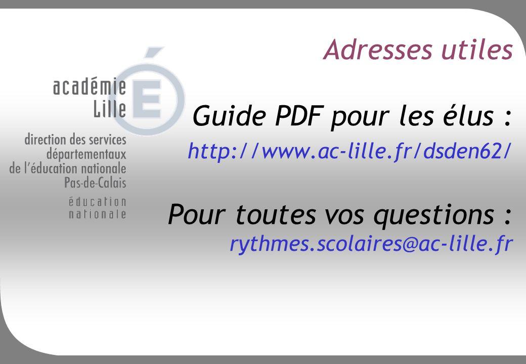 Adresses utiles Guide PDF pour les élus : http://www.ac-lille.fr/dsden62/ Pour toutes vos questions : rythmes.scolaires@ac-lille.fr