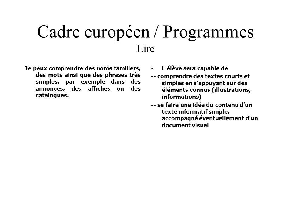 Cadre européen / Programmes Lire Je peux comprendre des noms familiers, des mots ainsi que des phrases très simples, par exemple dans des annonces, de