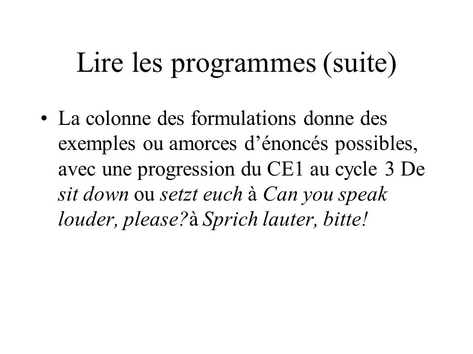 Lire les programmes (suite) La colonne des formulations donne des exemples ou amorces dénoncés possibles, avec une progression du CE1 au cycle 3 De si