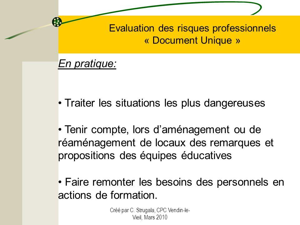 Créé par C. Strugala, CPC Vendin-le- Vieil, Mars 2010 Evaluation des risques professionnels « Document Unique » En pratique: Traiter les situations le