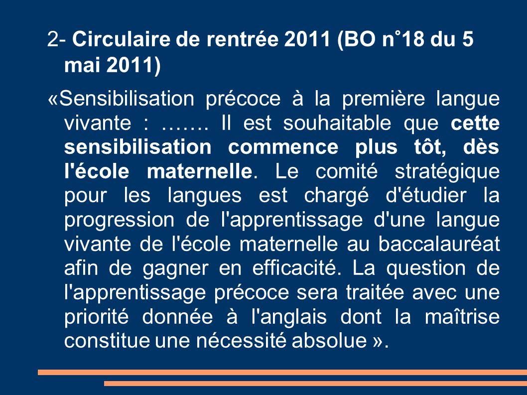 2- Circulaire de rentrée 2011 (BO n°18 du 5 mai 2011) «Sensibilisation précoce à la première langue vivante : ……. Il est souhaitable que cette sensibi