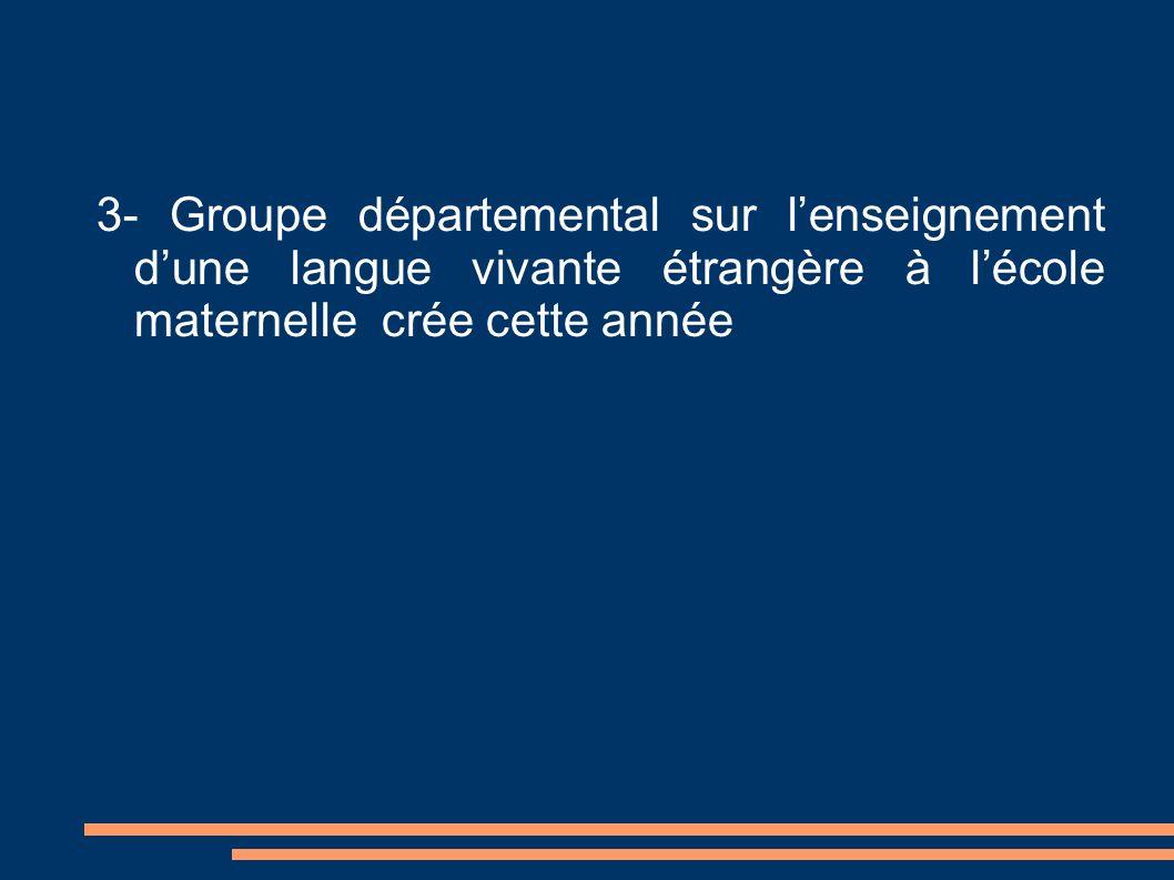 3- Groupe départemental sur lenseignement dune langue vivante étrangère à lécole maternelle crée cette année
