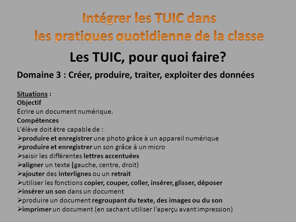 Les TUIC, pour quoi faire? Domaine 3 : Créer, produire, traiter, exploiter des données Situations : Objectif Écrire un document numérique. Compétences