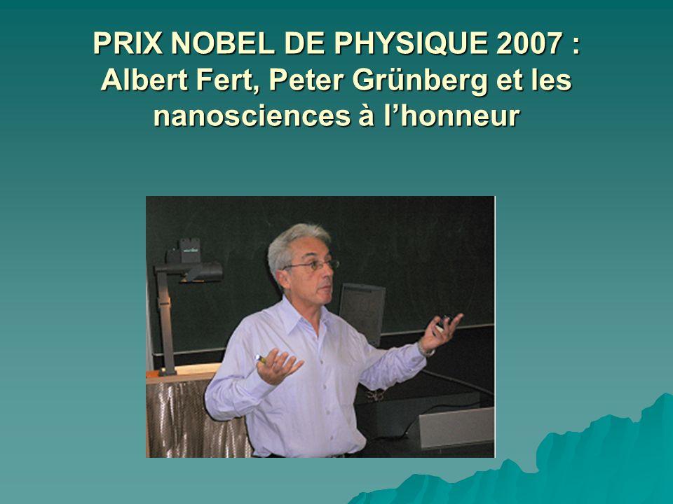 Le prix Nobel de physique 2007 a été décerné au Français Albert Fert et à l Allemand Peter Grünberg pour leur découverte d une technologie de miniaturisation des disques durs dont les applications sont visibles dans la vie de tous les jours.