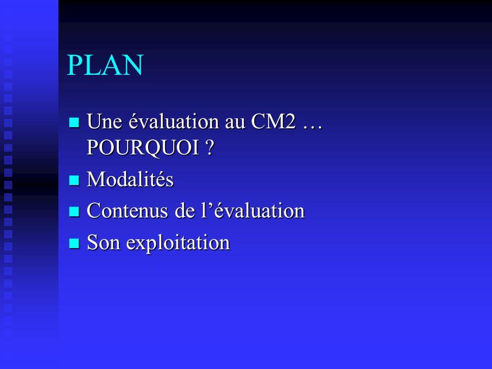 PLAN Une évaluation au CM2 … POURQUOI . Une évaluation au CM2 … POURQUOI .