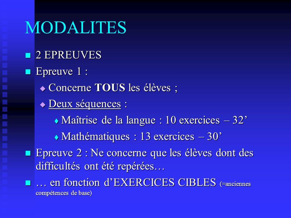 MODALITES 2 EPREUVES 2 EPREUVES Epreuve 1 : Epreuve 1 : Concerne TOUS les élèves ; Concerne TOUS les élèves ; Deux séquences : Deux séquences : Maîtri