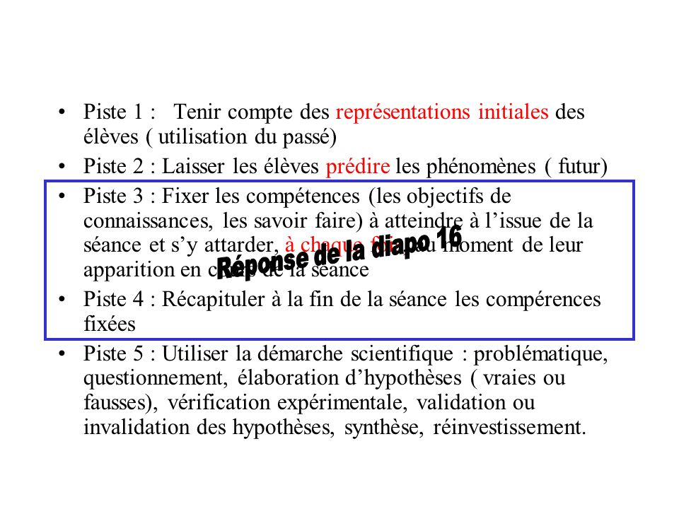 Piste 1 : Tenir compte des représentations initiales des élèves ( utilisation du passé) Piste 2 : Laisser les élèves prédire les phénomènes ( futur) P