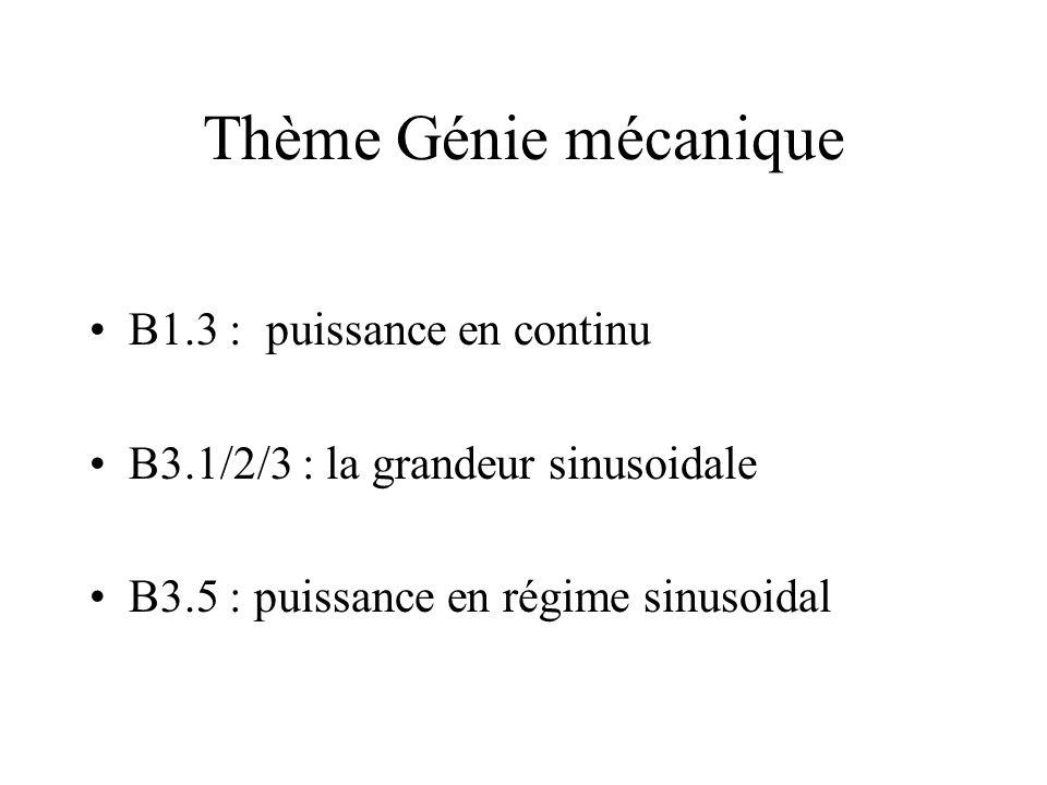 Thème Génie mécanique B1.3 : puissance en continu B3.1/2/3 : la grandeur sinusoidale B3.5 : puissance en régime sinusoidal