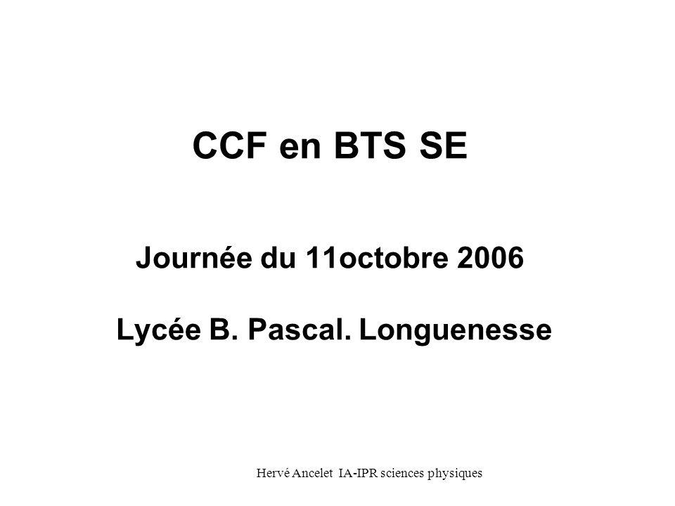 Hervé Ancelet IA-IPR sciences physiques CCF en BTS SE Journée du 11octobre 2006 Lycée B. Pascal. Longuenesse
