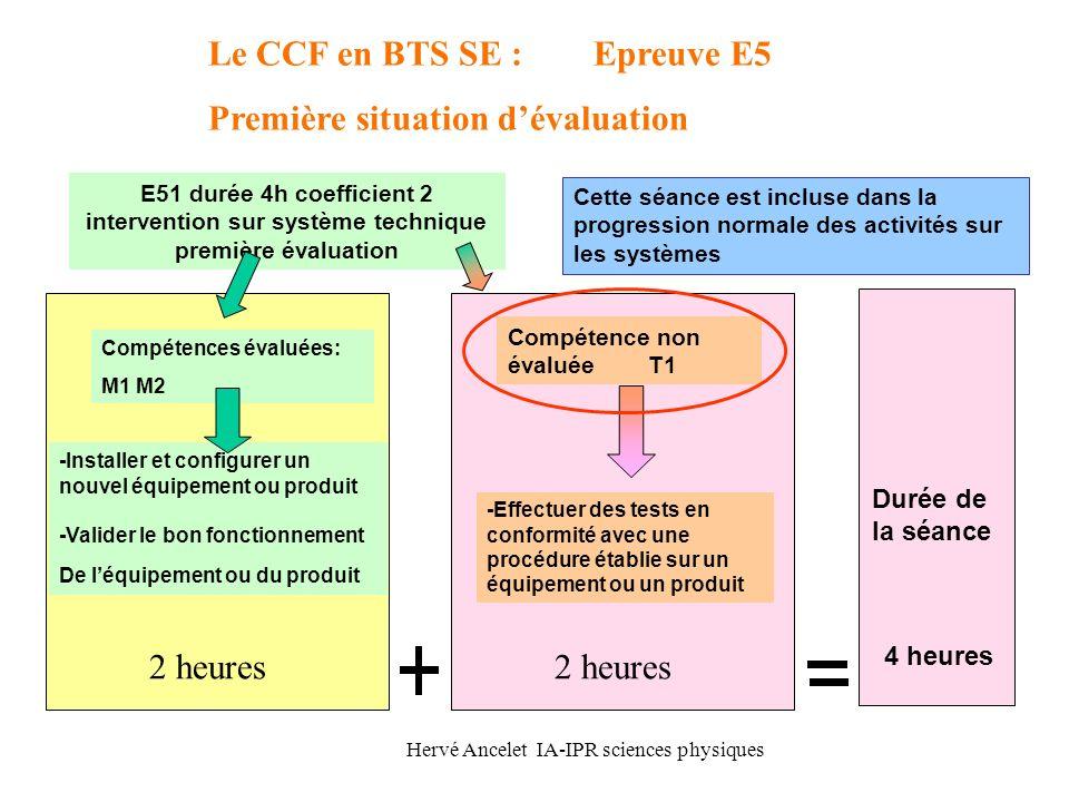 Hervé Ancelet IA-IPR sciences physiques 2 heures Le CCF en BTS SE : Epreuve E5 Première situation dévaluation Compétences évaluées: M1 M2 E51 durée 4h