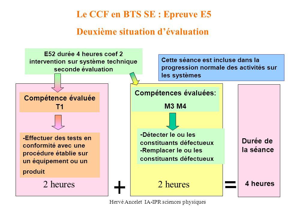 Hervé Ancelet IA-IPR sciences physiques 2 heures Le CCF en BTS SE : Epreuve E5 Deuxième situation dévaluation Compétences évaluées: M3 M4 E52 durée 4