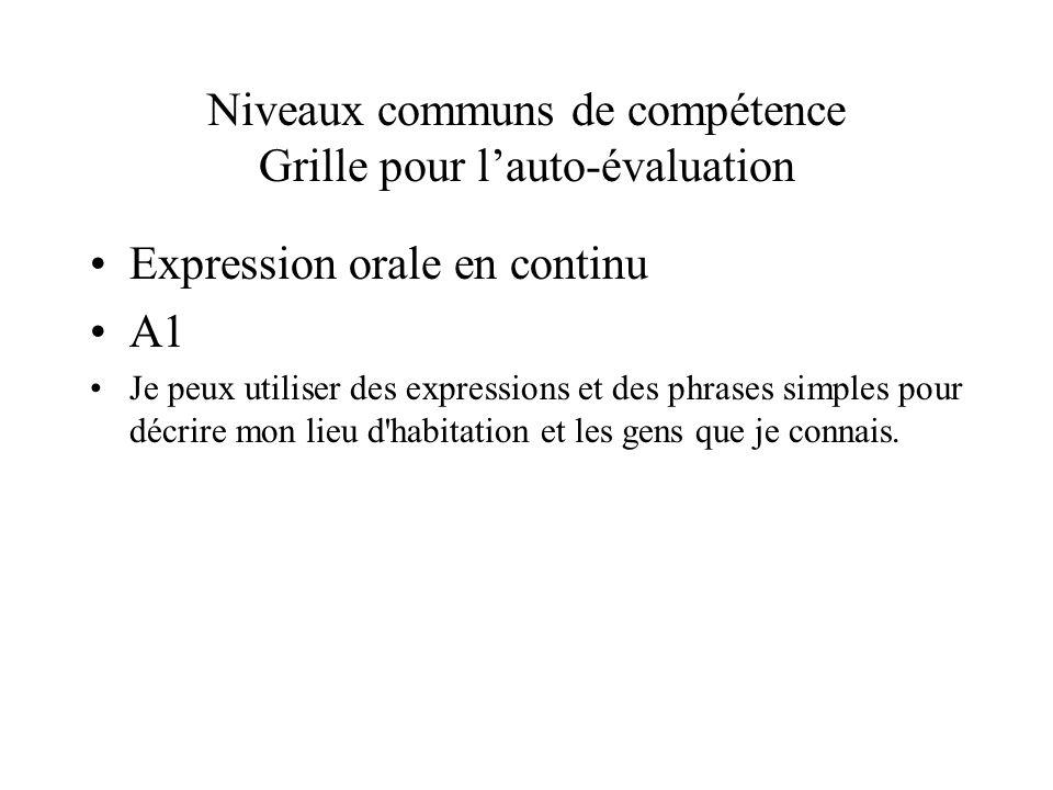 Niveaux communs de compétence Grille pour lauto-évaluation Expression orale en continu A1 Je peux utiliser des expressions et des phrases simples pour