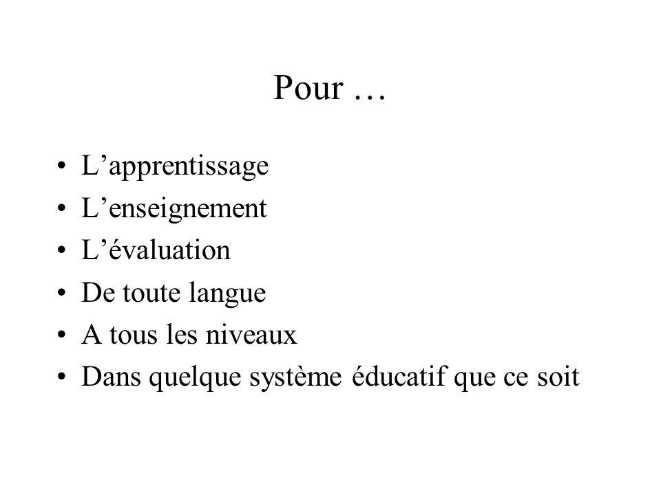 Pour … Lapprentissage Lenseignement Lévaluation De toute langue A tous les niveaux Dans quelque système éducatif que ce soit