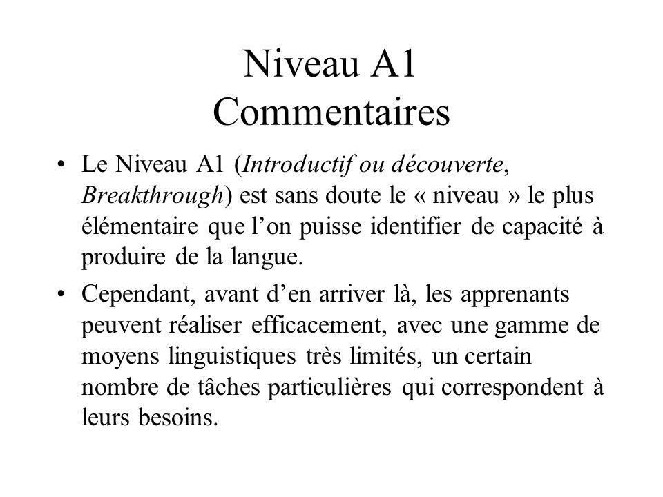 Niveau A1 Commentaires Le Niveau A1 (Introductif ou découverte, Breakthrough) est sans doute le « niveau » le plus élémentaire que lon puisse identifi