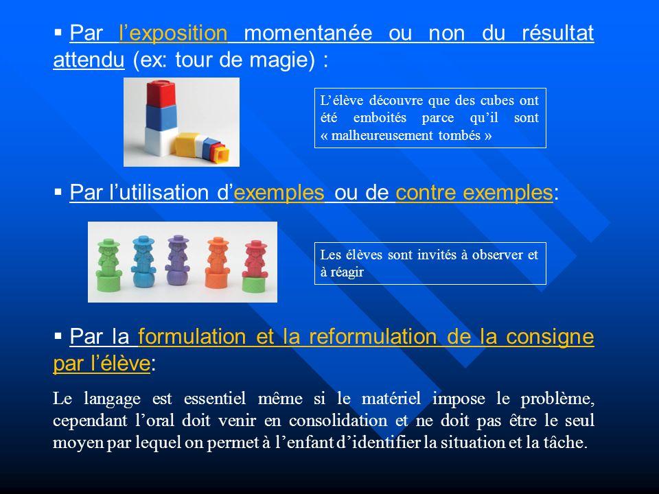 Par lexposition momentanée ou non du résultat attendu (ex: tour de magie) : Lélève découvre que des cubes ont été emboités parce quil sont « malheureu