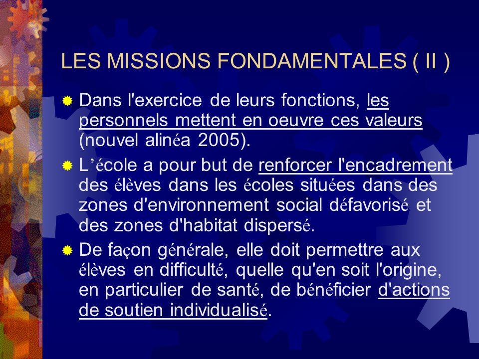 LES MISSIONS FONDAMENTALES ( II ) Dans l exercice de leurs fonctions, les personnels mettent en oeuvre ces valeurs (nouvel alin é a 2005).