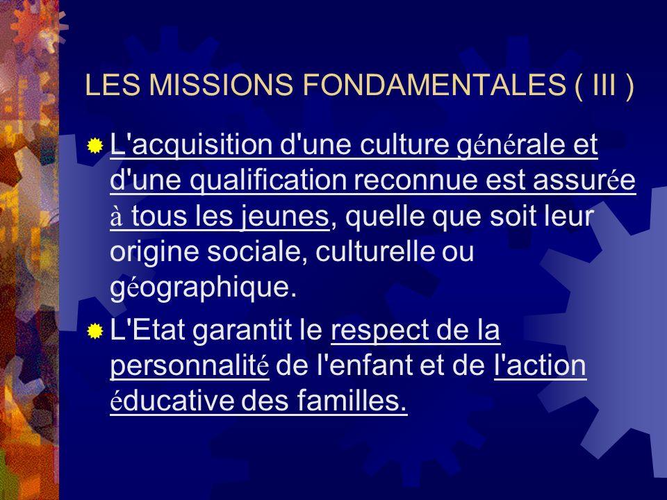 LES MISSIONS FONDAMENTALES ( III ) L acquisition d une culture g é n é rale et d une qualification reconnue est assur é e à tous les jeunes, quelle que soit leur origine sociale, culturelle ou g é ographique.
