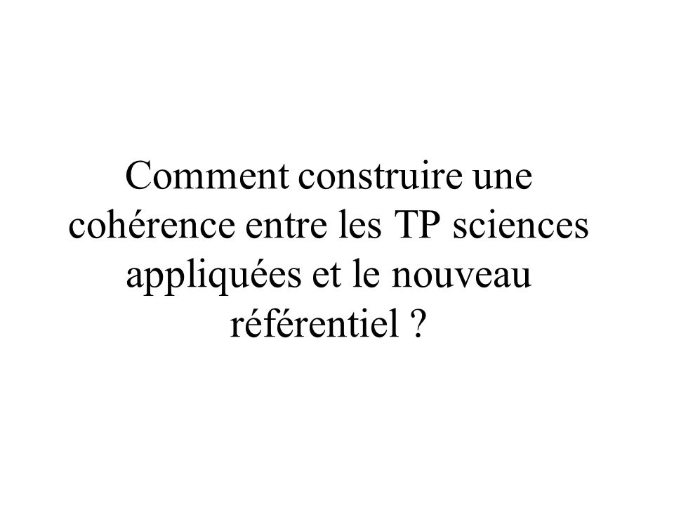 Comment construire une cohérence entre les TP sciences appliquées et le nouveau référentiel ?