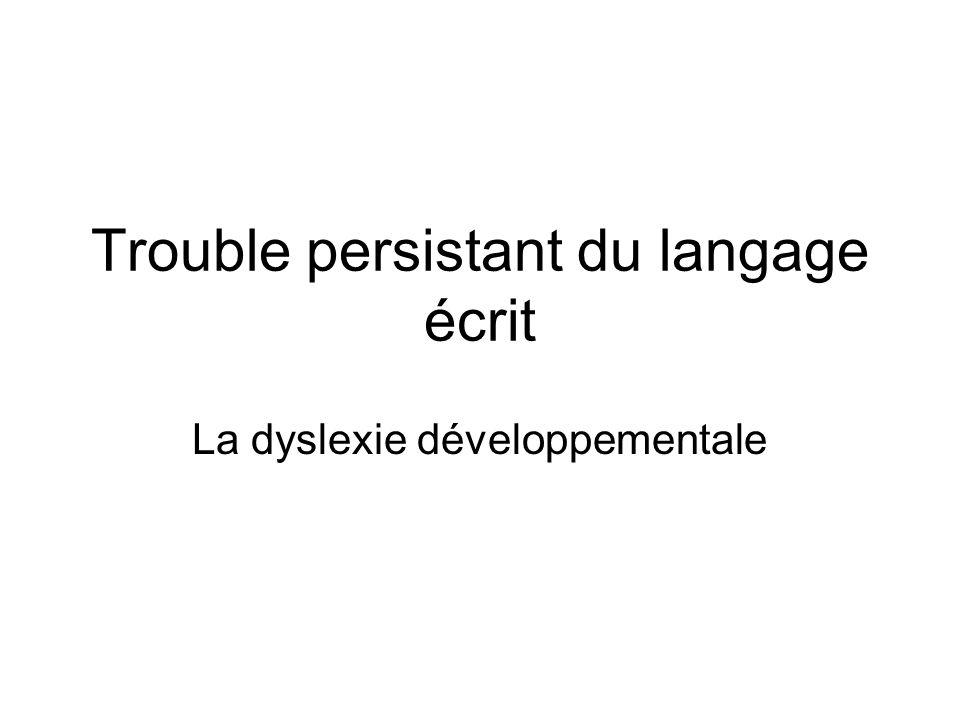 Trouble persistant du langage écrit La dyslexie développementale