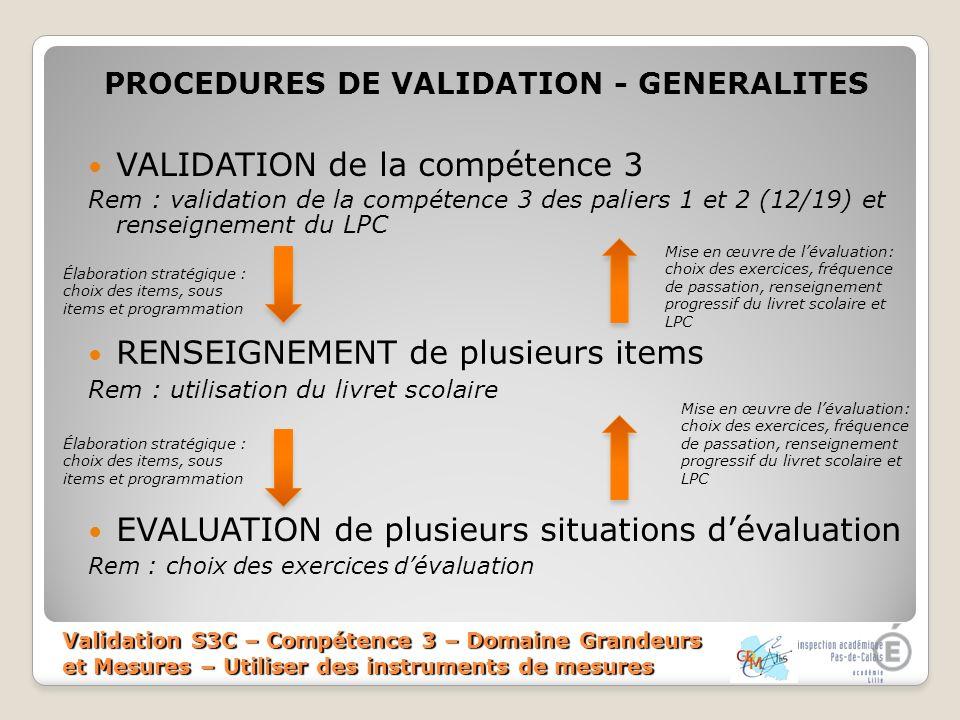 Validation S3C – Compétence 3 – Domaine Grandeurs et Mesures – Utiliser des instruments de mesures PROCEDURES DE VALIDATION - GENERALITES VALIDATION d