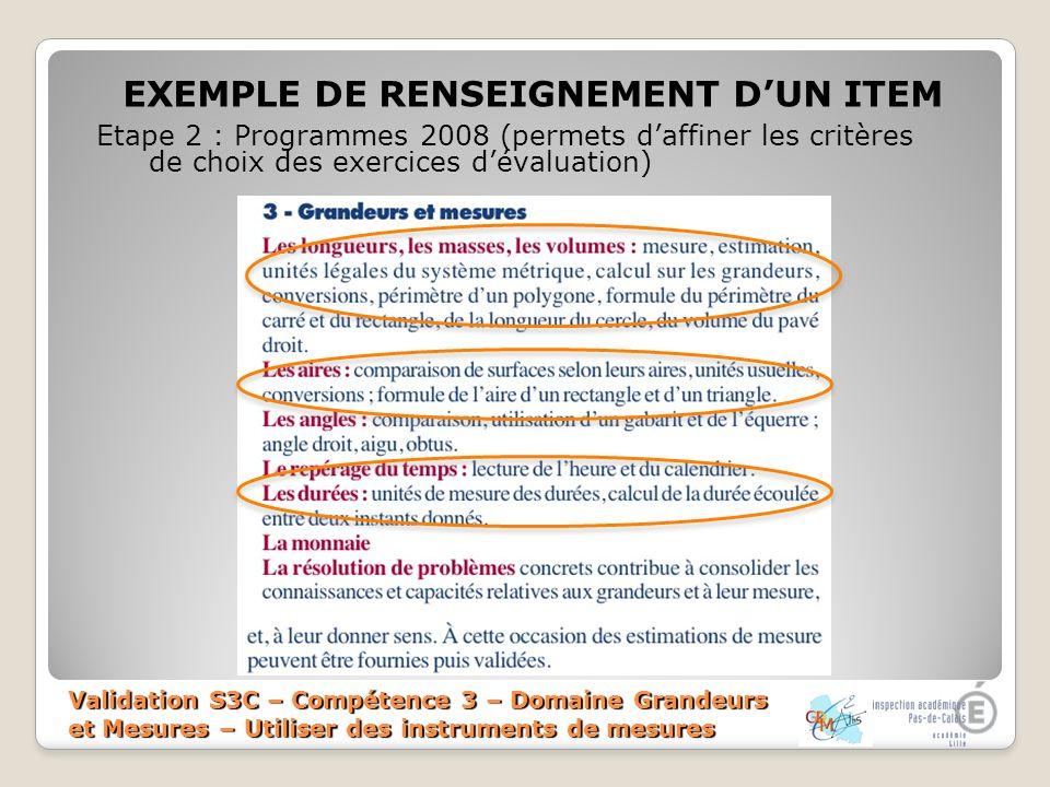 Validation S3C – Compétence 3 – Domaine Grandeurs et Mesures – Utiliser des instruments de mesures EXEMPLE DE RENSEIGNEMENT DUN ITEM Etape 2 : Program