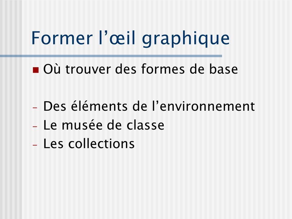 Former lœil graphique Où trouver des formes de base - Des éléments de lenvironnement - Le musée de classe - Les collections